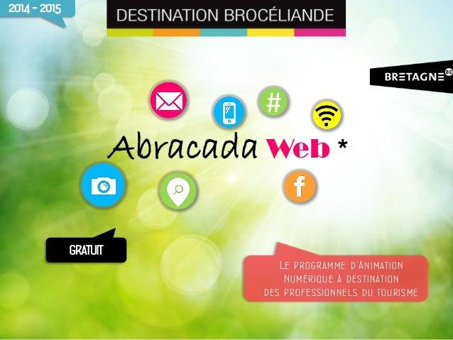 #  Abracada Web *  Le programme d'Animation  Numérique à destination  des professionnels du tourisme  GRATUIT  2014 - 2015