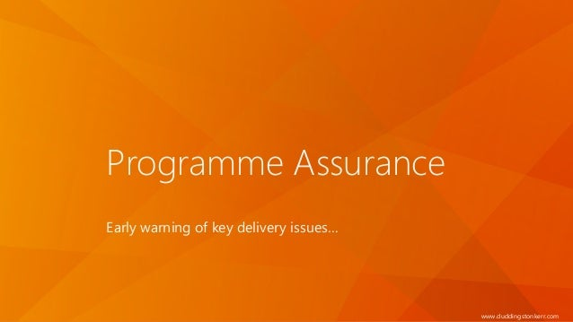www.duddingstonkerr.com Programme Assurance Early warning of key delivery issues…