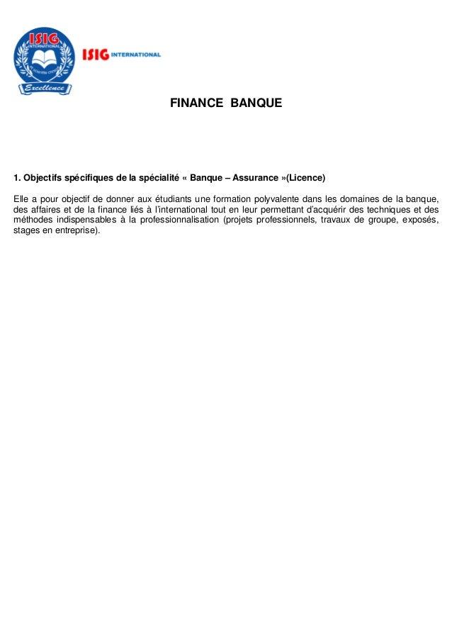 FINANCE BANQUE 1. Objectifs spécifiques de la spécialité « Banque – Assurance »(Licence) Elle a pour objectif de donner au...