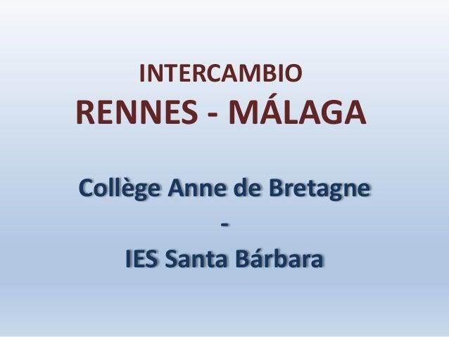 INTERCAMBIO RENNES - MÁLAGA Collège Anne de Bretagne - IES Santa Bárbara