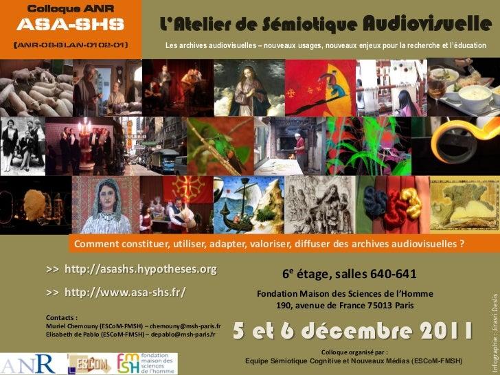 Colloque ANRASA-SHS                                 L'Atelier de Sémiotique Audiovisuelle(ANR-08-BLAN-0102-01)            ...