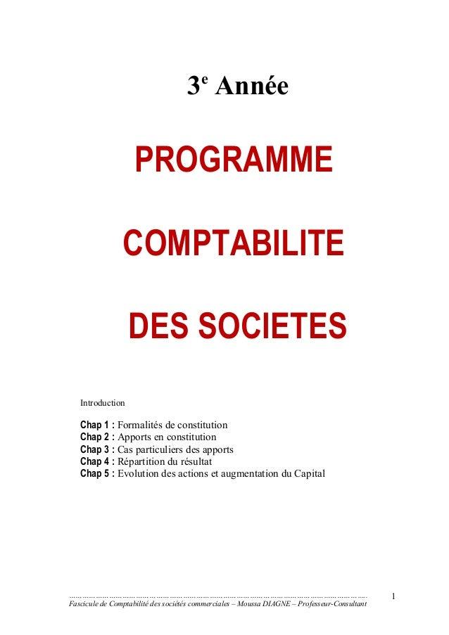 3e Année PROGRAMME COMPTABILITE DES SOCIETES Introduction Chap 1 : Formalités de constitution Chap 2 : Apports en constitu...