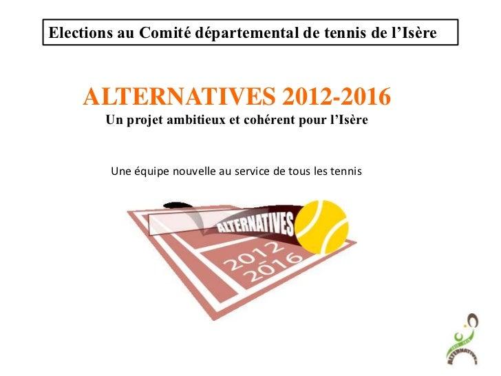 Elections au Comité départemental de tennis de l'Isère    ALTERNATIVES 2012-2016       Un projet ambitieux et cohérent pou...