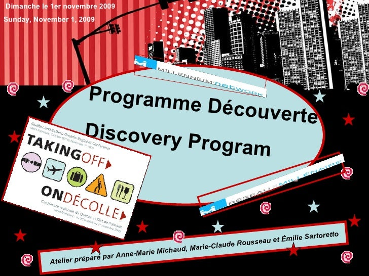 Atelier préparé par Anne-Marie Michaud, Marie-Claude Rousseau et Émilie Sartoretto Programme Découverte Discovery Program ...