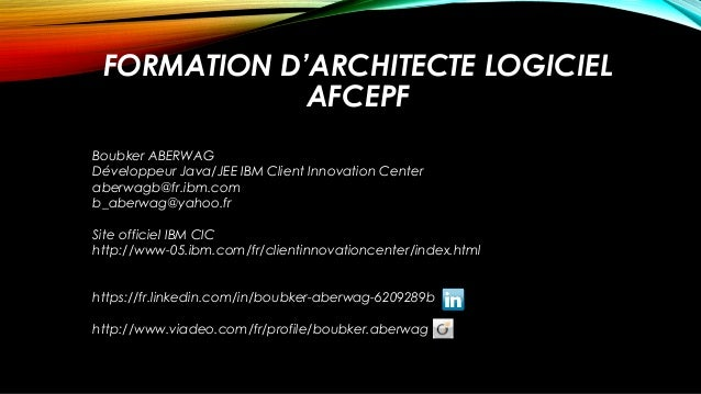 Boubker ABERWAG Développeur Java/JEE IBM Client Innovation Center aberwagb@fr.ibm.com b_aberwag@yahoo.fr Site officiel IBM...