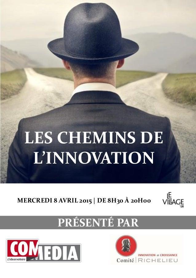 LES CHEMINS DE L'INNOVATION PRÉSENTÉ PAR MERCREDI 8 AVRIL 2015 | DE 8H30 À 20H00