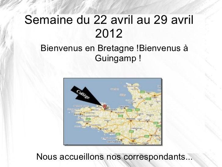 Semaine du 22 avril au 29 avril           2012   Bienvenus en Bretagne !Bienvenus à               Guingamp !  Nous accueil...