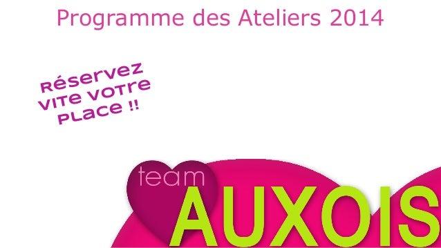Programme des Ateliers 2014 Réservez Vite votre place !!