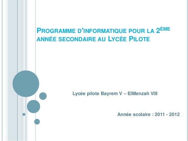 PROGRAMME D'INFORMATIQUE POUR LA 2ÈMEANNÉE SECONDAIRE AU LYCÉE PILOTE         Lycée pilote Bayrem V – ElMenzah VIII       ...