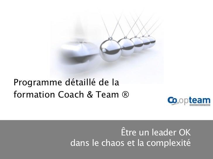 Programme détaillé de laformation Coach & Team ®                       Être un leader OK           dans le chaos et la com...