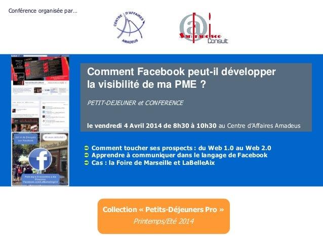 Comment Facebook peut-il développer la visibilité de ma PME ? PETIT-DEJEUNER et CONFERENCE le vendredi 4 Avril 2014 de 8h3...