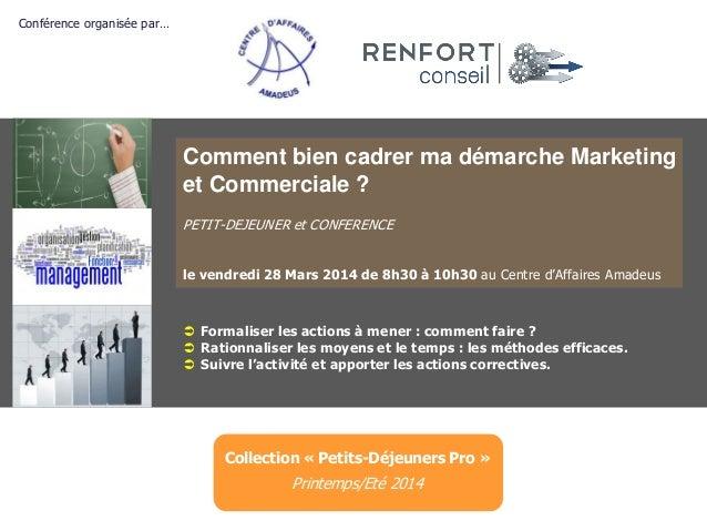 Comment bien cadrer ma démarche Marketing et Commerciale ? PETIT-DEJEUNER et CONFERENCE le vendredi 28 Mars 2014 de 8h30 à...