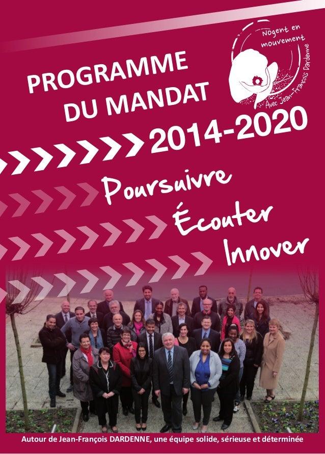 PROGRAMME DU MANDAT 2014-2020 Poursuivre Écouter Innover Autour de Jean-François DARDENNE, une équipe solide, sérieuse et ...