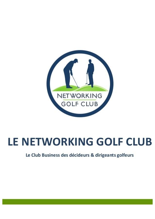 LE  NETWORKING  GOLF  CLUB   Le  Club  Business  des  décideurs  &  dirigeants  golfeurs