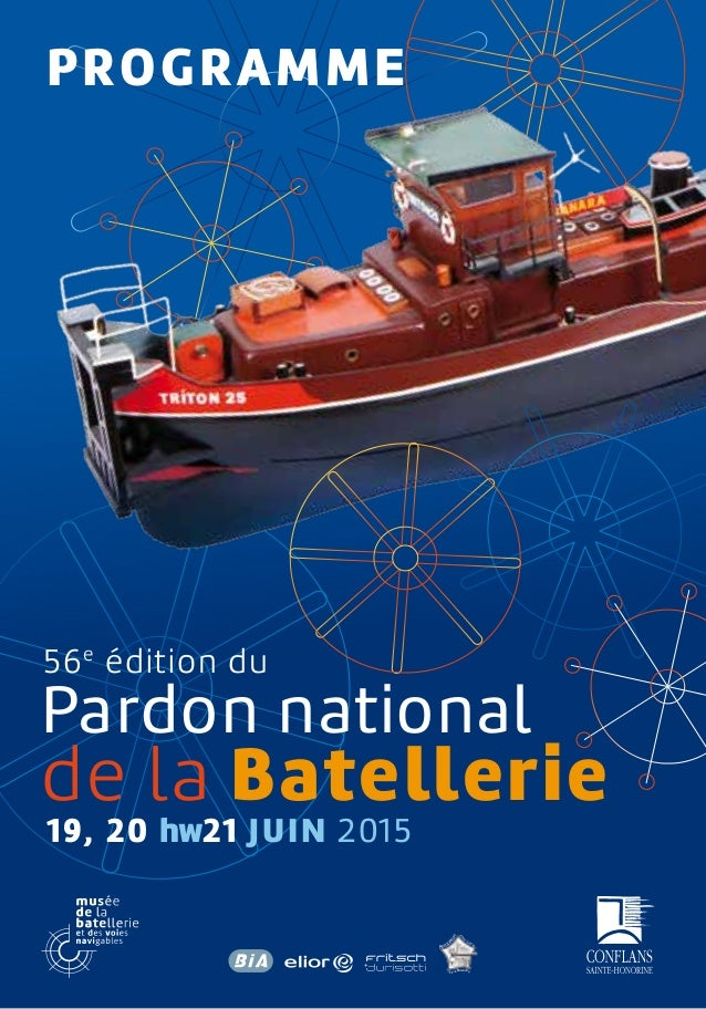PROGRAMME Pardon national de la Batellerie 19, 20 et 21 JUIN 2015 56e édition du Associ ation Fa m iliale de la Batellerie
