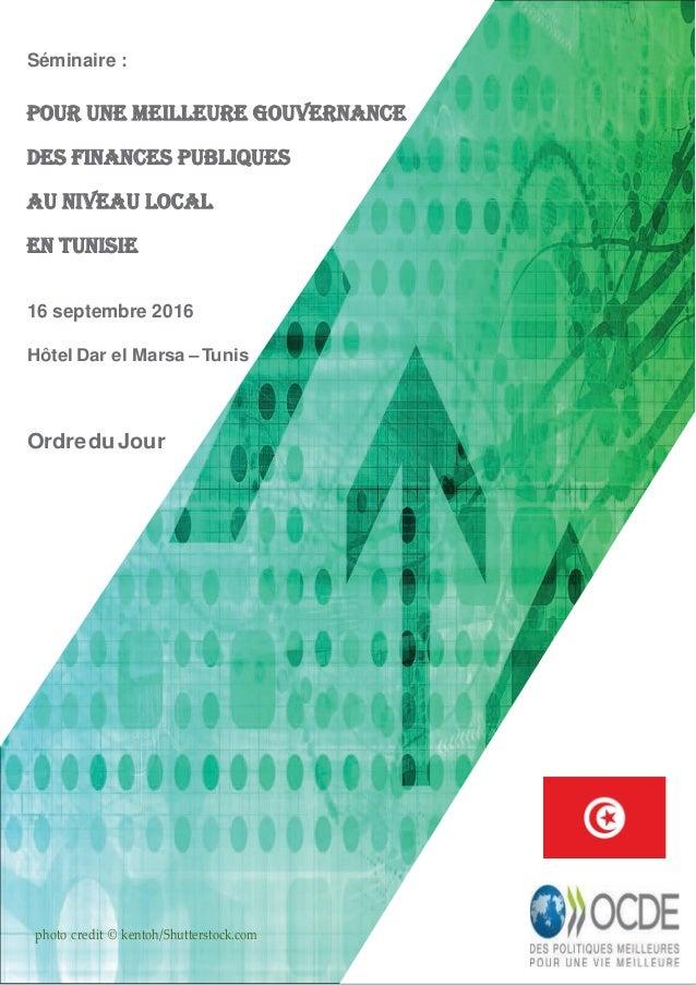 Séminaire : Pour une meilleure gouvernance des finances publiques au niveau local en Tunisie 16 septembre 2016 Hôtel Dar e...