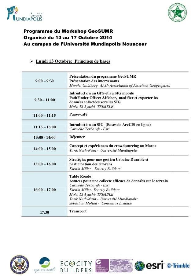 Programme du Workshop GeoSUMR  Organisé du 13 au 17 Octobre 2014  Au campus de l'Université Mundiapolis Nouaceur  9:00 – 9...