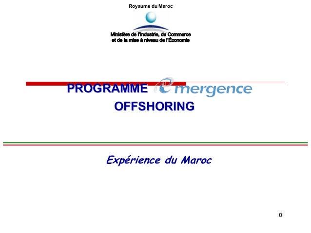 0 Expérience du Maroc Royaume du Maroc Ministère de l'Industrie, du Commerce et de la mise à niveau de l'Économie PROGRAMM...