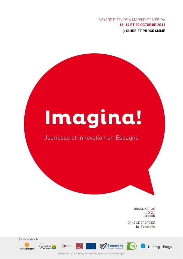 VOYAGE D'ÉTUDE À MADRID ET MÉRIDA 18, 19 ET 20 OCTOBRE 2011 > GUIDE ET PROGRAMME Imagina! Jeunesse et innovation en Espagn...