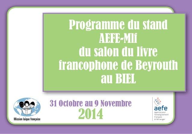 Programme du stand  AEFE-Mlf  du salon du livre  francophone de Beyrouth  au BIEL  31 Octobre au 9 Novembre  2014