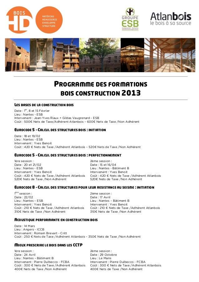 PROGRAMME DES FORMATIONS BOIS CONSTRUCTION 2013 LES BASES DE LA CONSTRUCTION BOIS Date : 1 er , 8 et 15 Février Lieu : Nan...