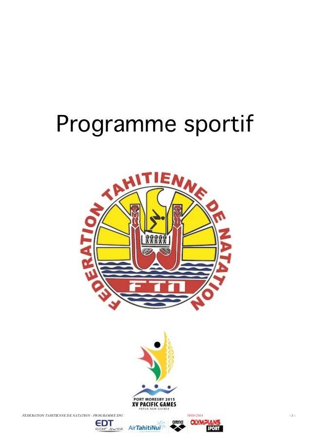 Programme sportif  2014/2015  FEDERATION TAHITIENNE DE NATATION - PROGRAMME SPORTIF 2014/2015 – VERSION PROJET AU 09/09/20...