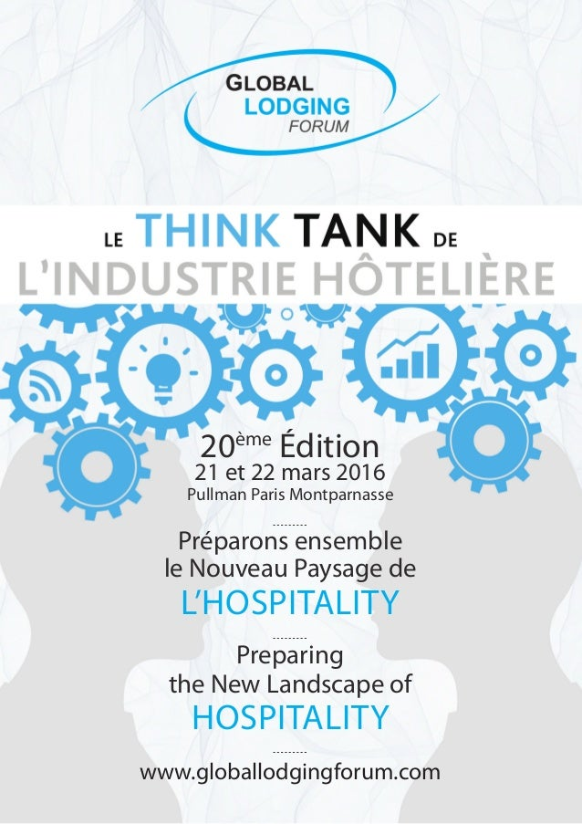 Global Lodging Forum 2016 Preparing the New Landscape of HOSPITALITY 20ème Édition 21 et 22 mars 2016 Pullman Paris Montpa...