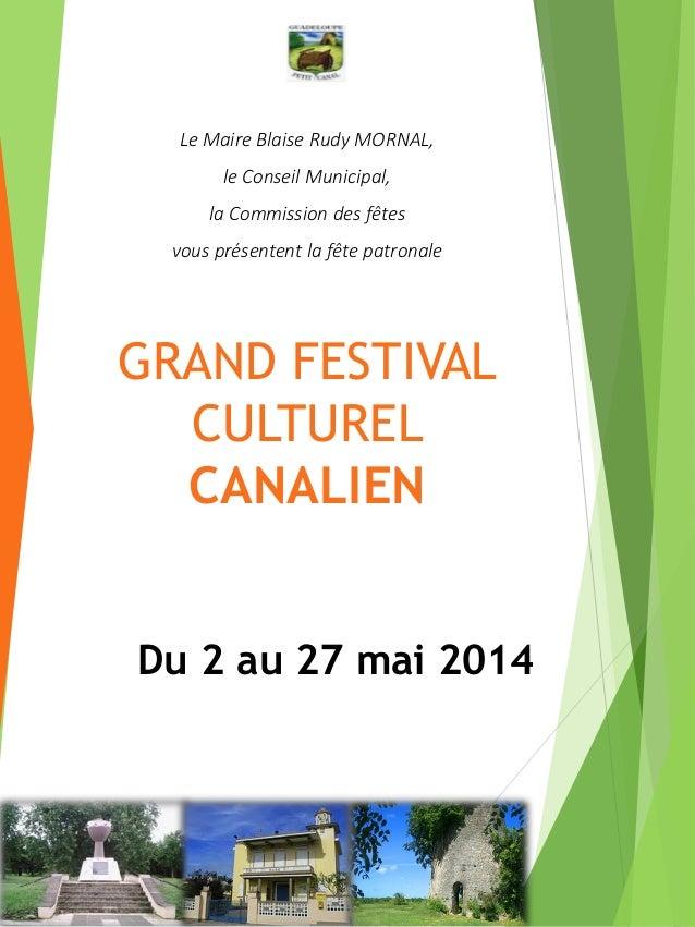 GRAND FESTIVAL CULTUREL CANALIEN Du 2 au 27 mai 2014 Le Maire Blaise Rudy MORNAL, le Conseil Municipal, la Commission des ...