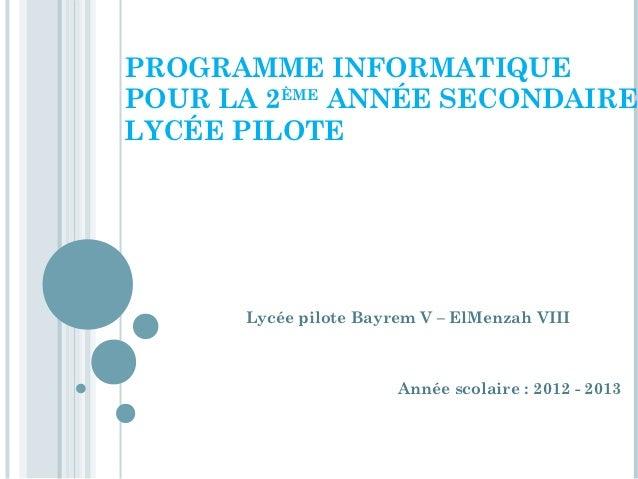 PROGRAMME INFORMATIQUEPOUR LA 2ÈME ANNÉE SECONDAIRELYCÉE PILOTE      Lycée pilote Bayrem V – ElMenzah VIII                ...