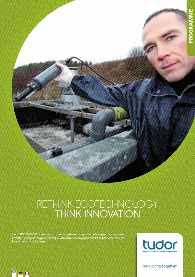 PROGRAMME  RETHINK EcoTEcHNology THINK INNOVATION The ECOTECHNOLOGY innovation programme addresses innovative techno...