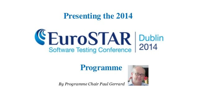 Programme Presenting the 2014 www.eurostarconferences.com By Programme Chair Paul Gerrard