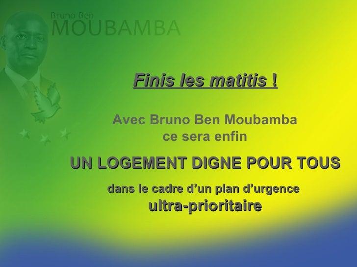 Finis les bidonvilles !      Avec Bruno Ben Moubamba            ce sera enfin UN LOGEMENT DIGNE POUR TOUS    dans le cadre...