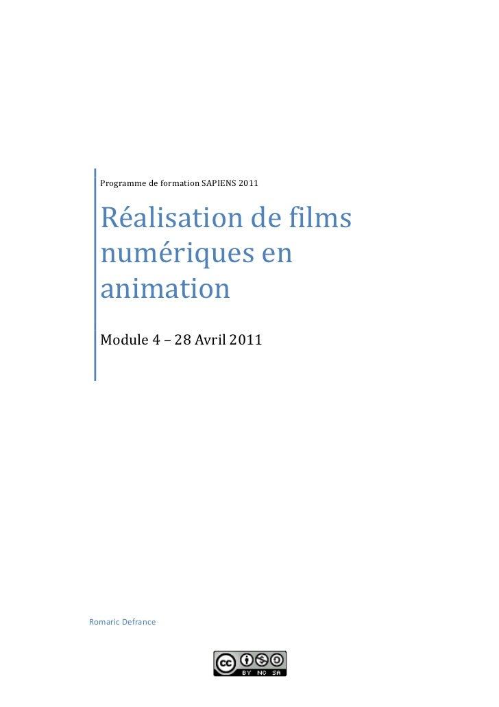Réalisation de films  Programme de formation SAPIENS 2011  numériques en  animation  Module 4 – 28 Avril 2011Romaric Defra...