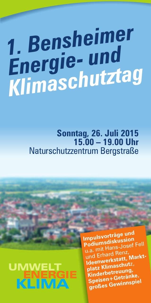 1. Bensheimer Energie- und Klimaschutztag Sonntag, 26. Juli 2015 15.00 – 19.00 Uhr Naturschutzzentrum Bergstraße KLIMA ENE...