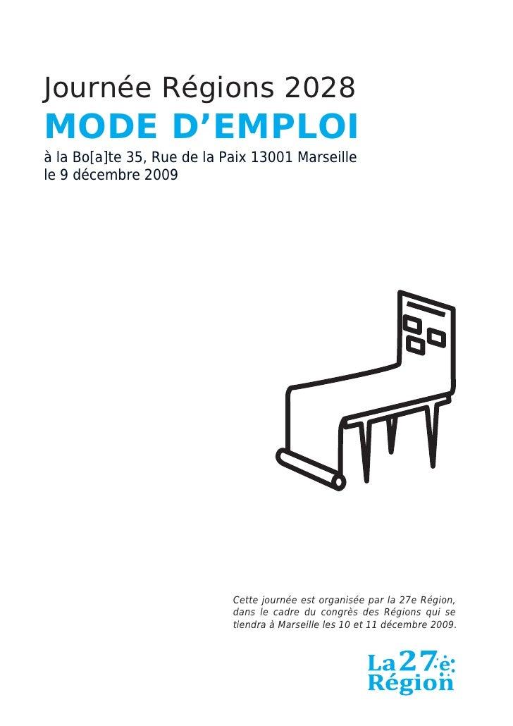 Journée Régions 2028 MODE D'EMPLOI à la Bo[a]te 35, Rue de la Paix 13001 Marseille le 9 décembre 2009                     ...