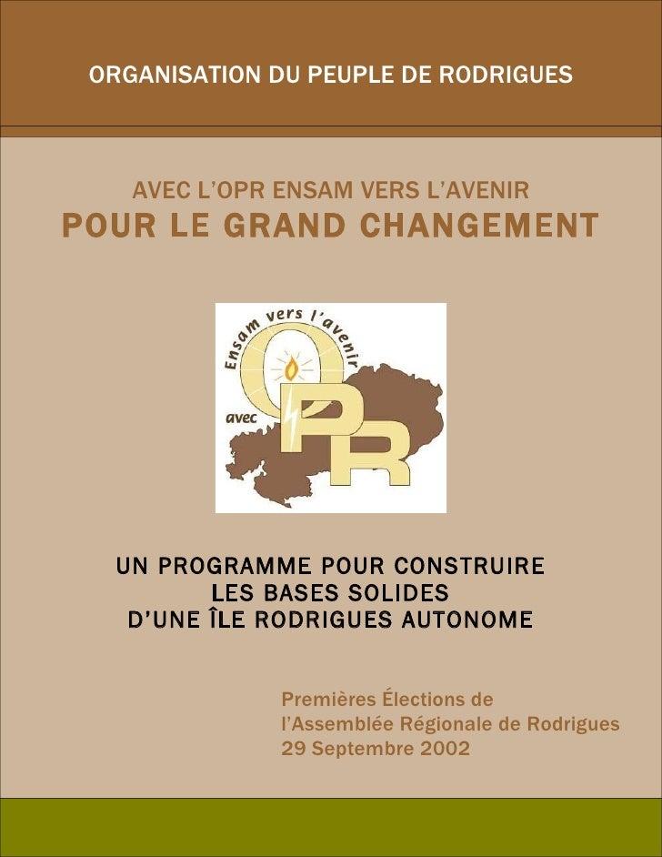 ORGANISATION DU PEUPLE DE RODRIGUES        AVEC L'OPR ENSAM VERS L'AVENIR POUR LE GRAND CHANGEMENT       UN PROGRAMME POUR...