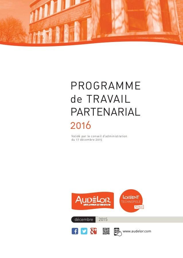 décembre 2015 PROGRAMME de TRAVAIL PARTENARIAL 2016 Validé par le conseil d'administration du 17 décembre 2015 www.audelor...