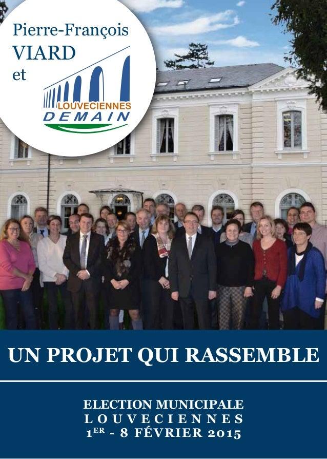 UN projet QUI RASSEMBLE ELection municipale L O U V EC I E N N E S 1er - 8 Février 2015 Pierre-François VIARD et