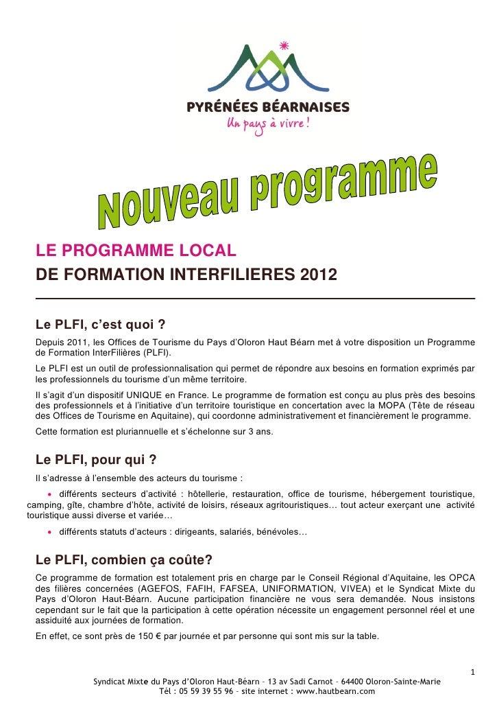 LE PROGRAMME LOCAL  DE FORMATION INTERFILIERES 2012  Le PLFI, c'est quoi ?  Depuis 2011, les Offices de Tourisme du Pays d...