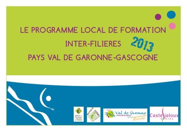LE PROGRAMME LOCAL DE FORMATION INTER-FILIERES  2013  PAYS VAL DE GARONNE-GASCOGNE