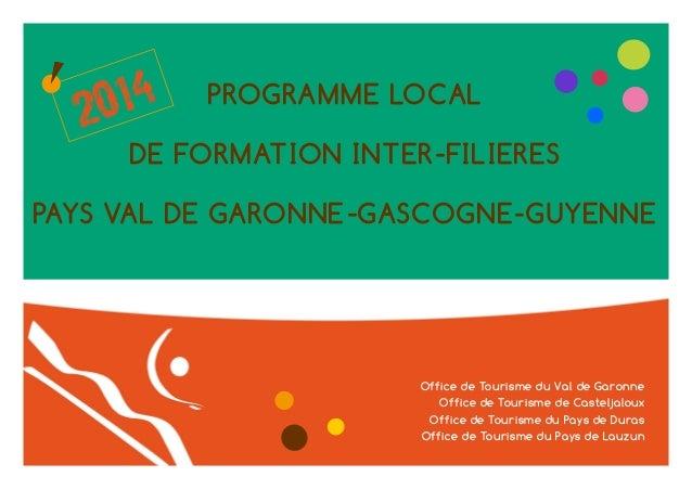 14 20  PROGRAMME LOCAL  DE FORMATION INTER-FILIERES  PAYS VAL DE GARONNE-GASCOGNE-GUYENNE  Office de Tourisme du Val de Ga...