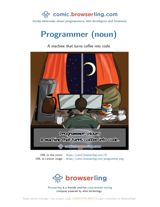 Geeky webcomic about programmers, web developers and browsers. Programmer (noun) A machine that turns coffee into code. URL...