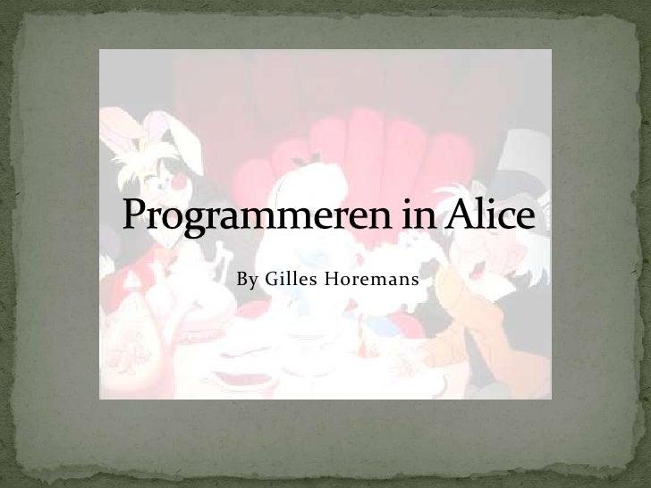 By Gilles Horemans<br />Programmeren in Alice<br />