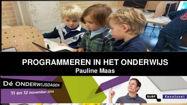 PROGRAMMEREN IN HET ONDERWIJS  Pauline Maas