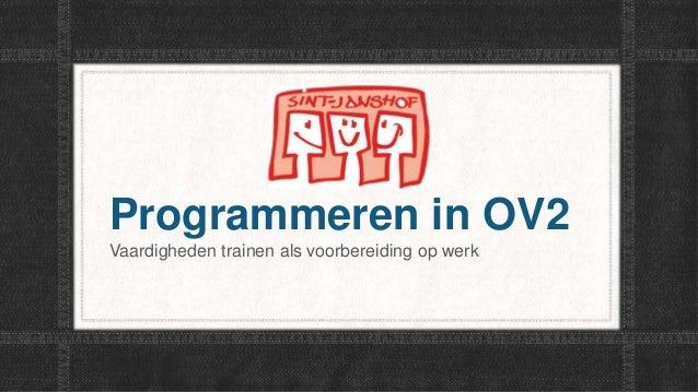 Programmeren in OV2 Vaardigheden trainen als voorbereiding op werk