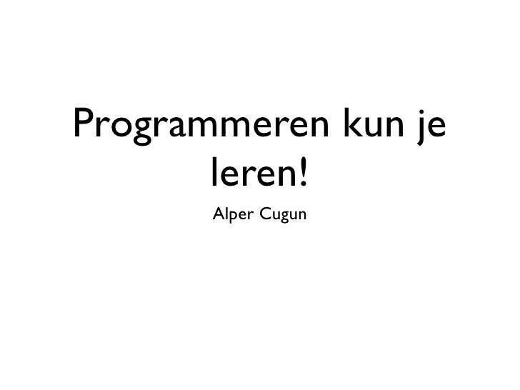 Programmeren kun je       leren!       Alper Cugun