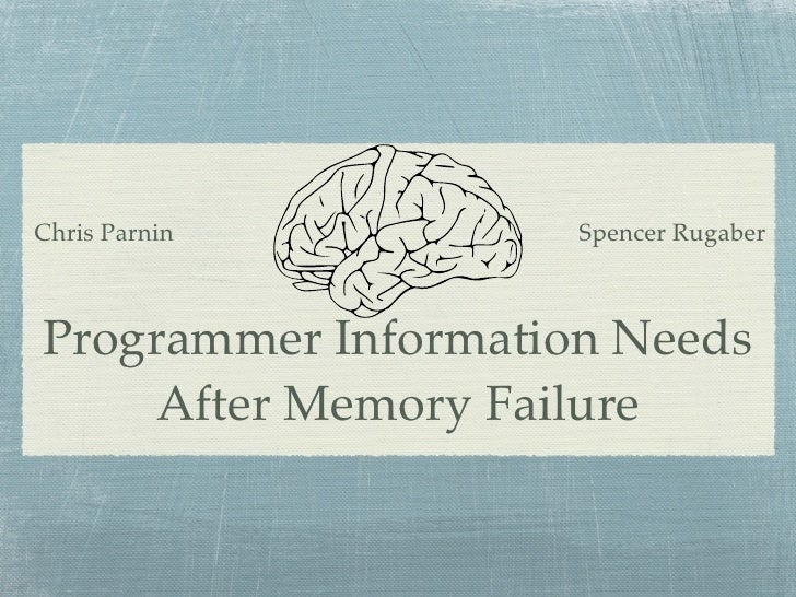 Chris Parnin         Spencer RugaberProgrammer Information Needs    After Memory Failure