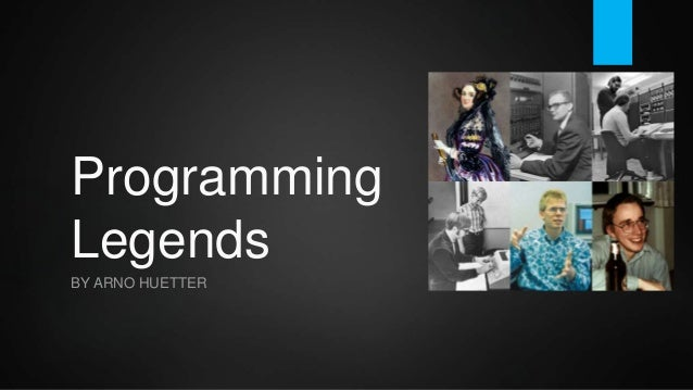 Programming Legends BY ARNO HUETTER