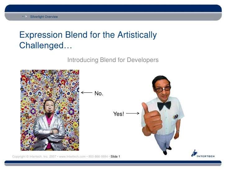 Expression Blend for the Artistically Challenged…<br />Introducing Blend for Developers<br />No.<br />            Yes!<br />