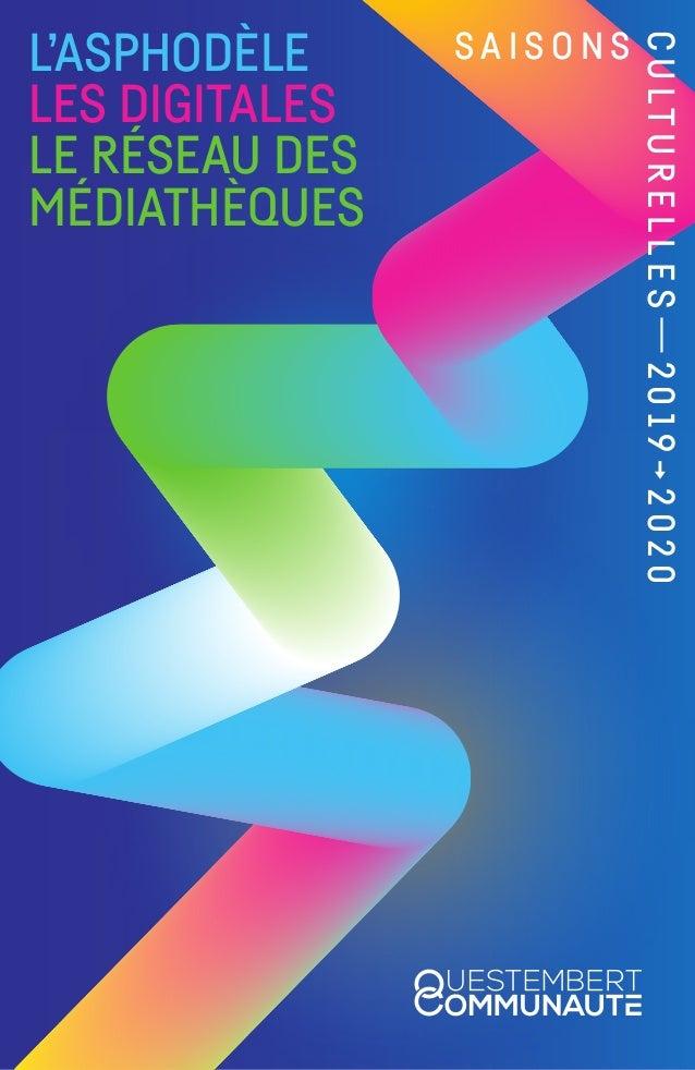 S A I S O N S CULTURELLES2019→2020 L'ASPHODÈLE LES DIGITALES LE RÉSEAU DES MÉDIATHÈQUES